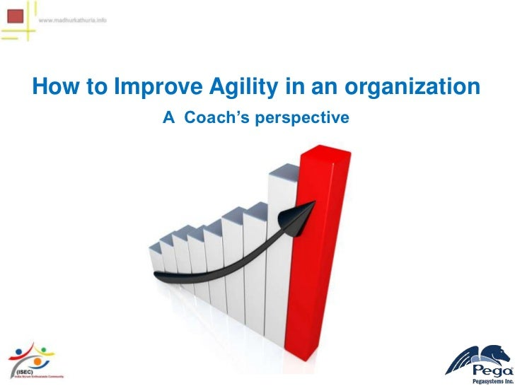 How to Improve Agility in an organization           A Coach's perspective