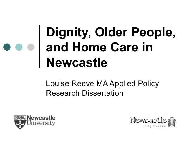 Dignity, Older People, and Home Care in Newcastle Louise Reeve MA Applied Policy Research Dissertation