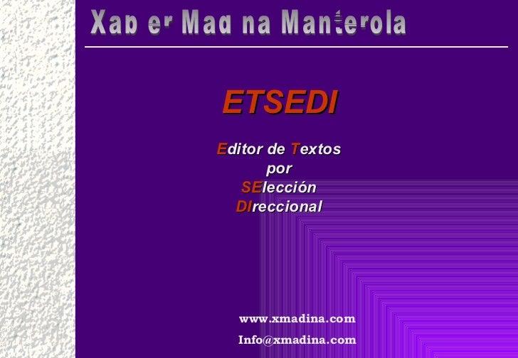 www.xmadina.com [email_address] ETSEDI E ditor de  T extos por SE lección DI reccional Xabier Madina Manterola
