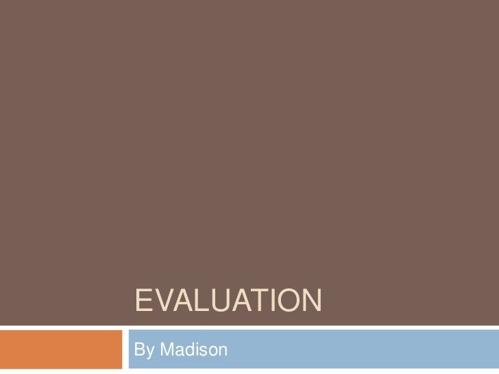 EVALUATIONBy Madison