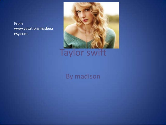 Taylor swiftBy madisonFromwww.vacationsmadeeaesy.com