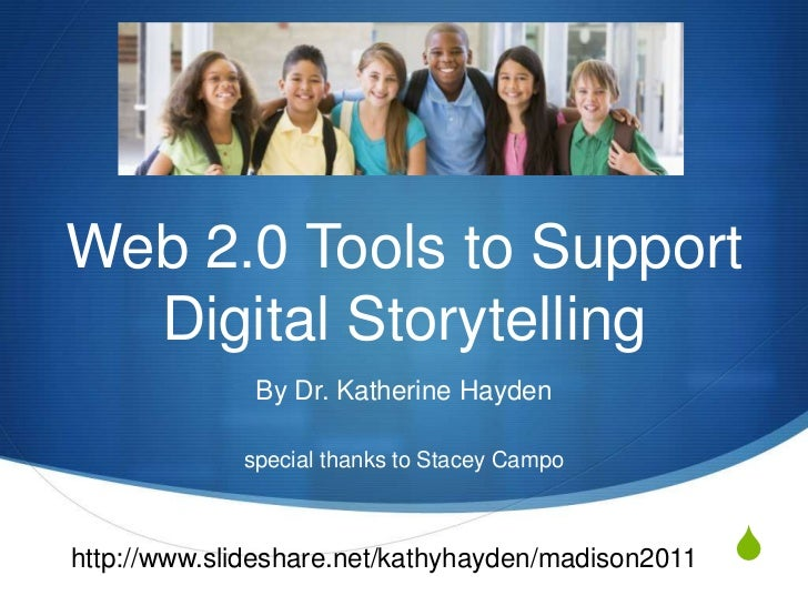 Web 2.0 Tools to Support Digital Storytelling<br />By Dr. Katherine Hayden<br />special thanks to Stacey Campo<br />http:/...