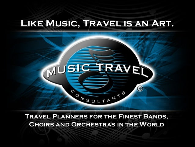 Travel Planners for the Finest Bands, Choirs and Orchestras in the World Like Music, Travel is an Art.