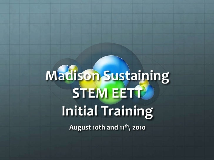 Madison Sustaining STEM EETT Initial Training<br />August 10th and 11th, 2010<br />