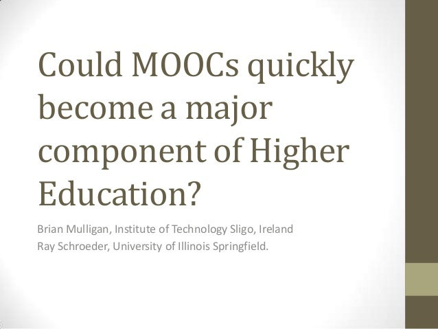 Could MOOCs quickly become a major component of Higher Education? Brian Mulligan, Institute of Technology Sligo, Ireland R...
