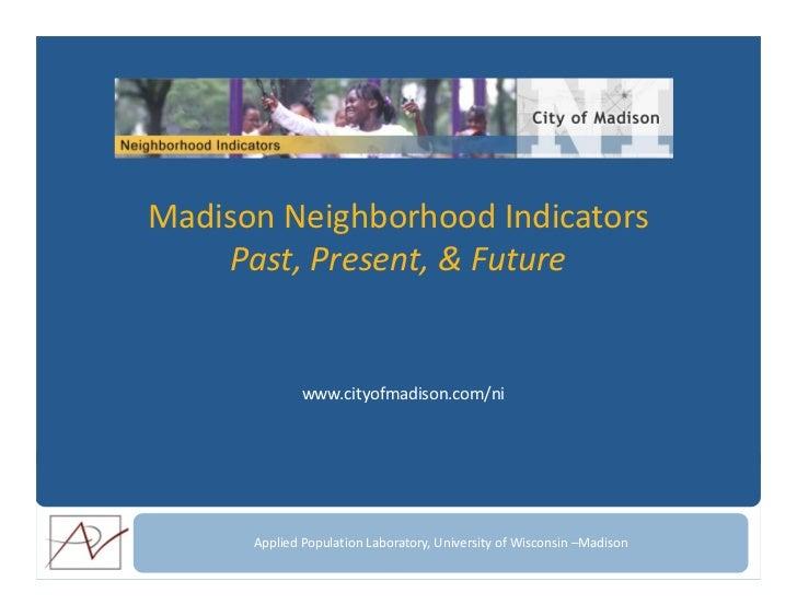 MadisonNeighborhoodIndicators     Past,Present,&Future              www.cityofmadison.com/ni      AppliedPopulation...