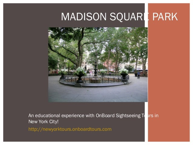 MADISON SQUARE PARKAn educational experience with OnBoard Sightseeing Tours inNew York City!http://newyorktours.onboardtou...