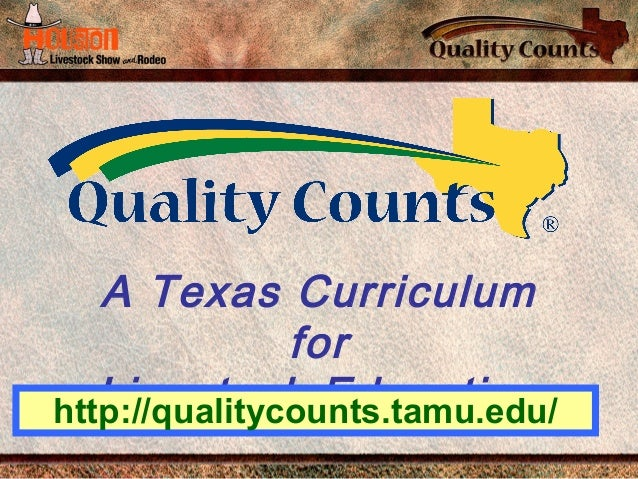 A Texas Curriculum for Livestock Educationhttp://qualitycounts.tamu.edu/