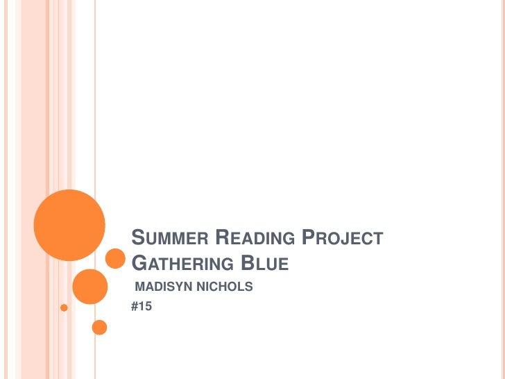 Summer Reading Project Gathering Blue <br /> MADISYN NICHOLS<br />#15 <br />