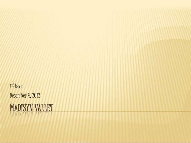 1st hourDecember 4, 2012MADISYN VALLET