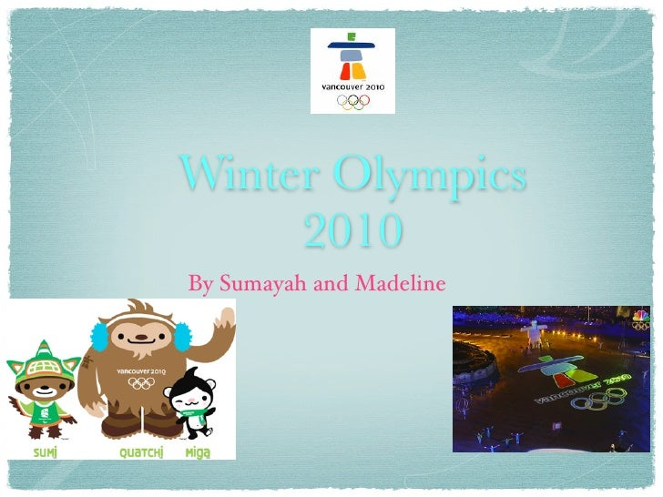 Winter Olympics      2010 By Sumayah and Madeline
