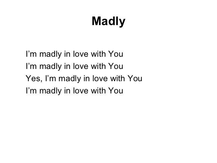 Madly <ul><ul><li>I'm madly in love with You </li></ul></ul><ul><ul><li>I'm madly in love with You </li></ul></ul><ul><ul>...