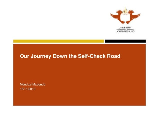 Our Journey Down the Self-Check Road Mduduzi Madondo 18/11/2010