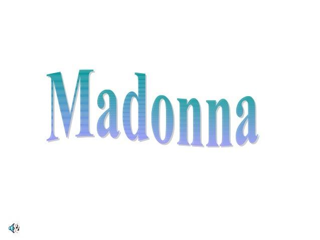 MadonnaMadonna Louise VeronicaCiccone conocida simplementecomo Madonna, es unacantautora, actriz y empresariaestadounidens...