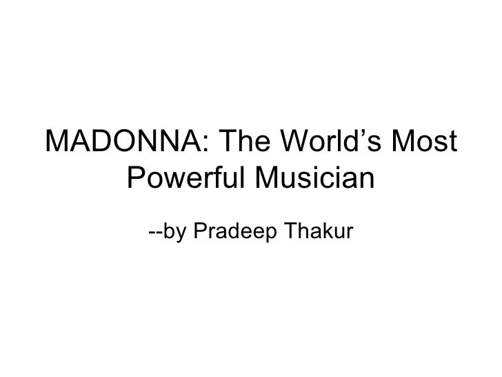 MADONNA: The World's Most Powerful Musician --by Pradeep Thakur