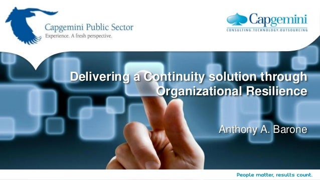 Delivering a Continuity solution through              Organizational Resilience                         Anthony A. Barone