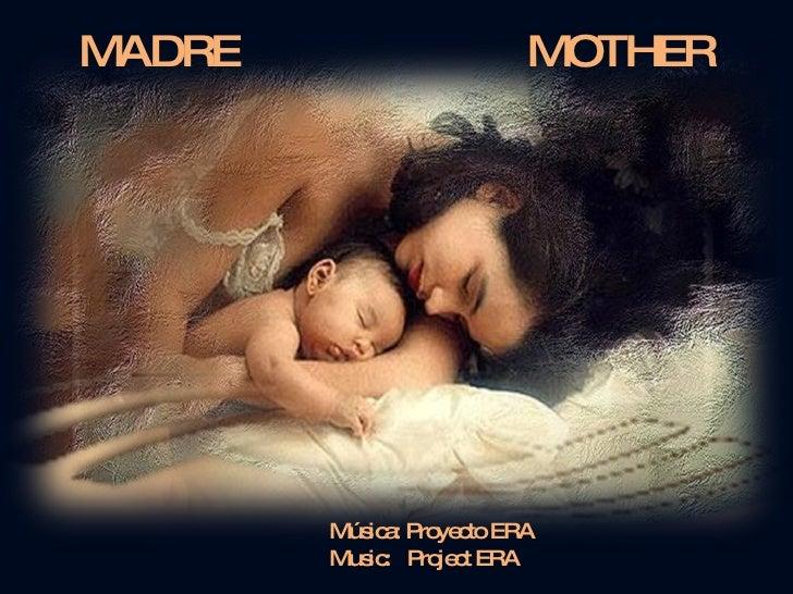MADRE  MOTHER Música: Proyecto ERA Music:  Project ERA