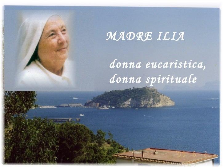 MADRE ILIA donna eucaristica, donna spirituale
