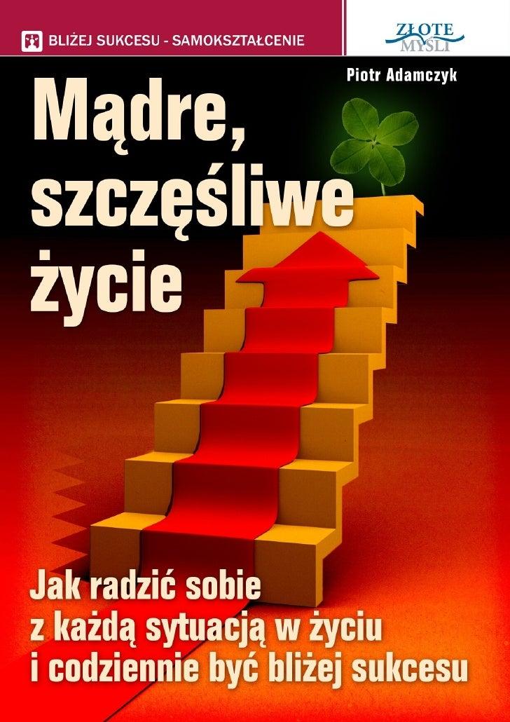 Mądre szczęśliwe życie / Piotr Adamczyk