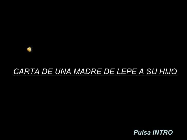 CARTA DE UNA MADRE DE LEPE A SU HIJO   Pulsa INTRO