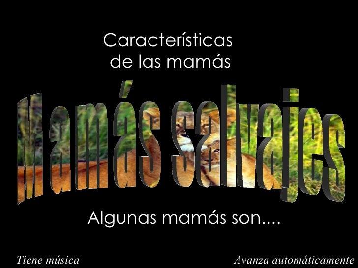 Características                de las mamás               Algunas mamás son....Tiene música                      Avanza au...