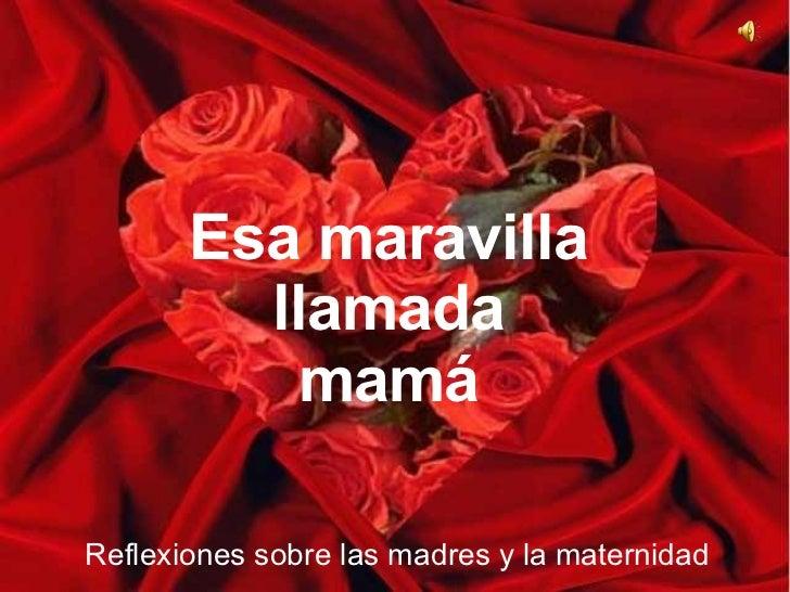 Esa maravilla llamada mamá Reflexiones sobre las madres y la maternidad
