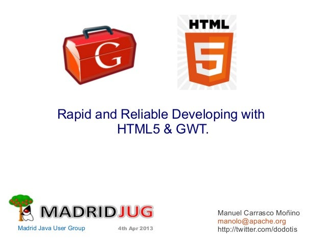 Rapid and Reliable Developing with HTML5 & GWT. Manuel Carrasco Moñino manolo@apache.org http://twitter.com/dodotisMadrid ...
