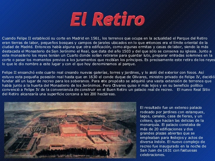 Cuando Felipe II estableció su corte en Madrid en 1561, los terrenos que ocupa en la actualidad el Parque del Retiro eran ...