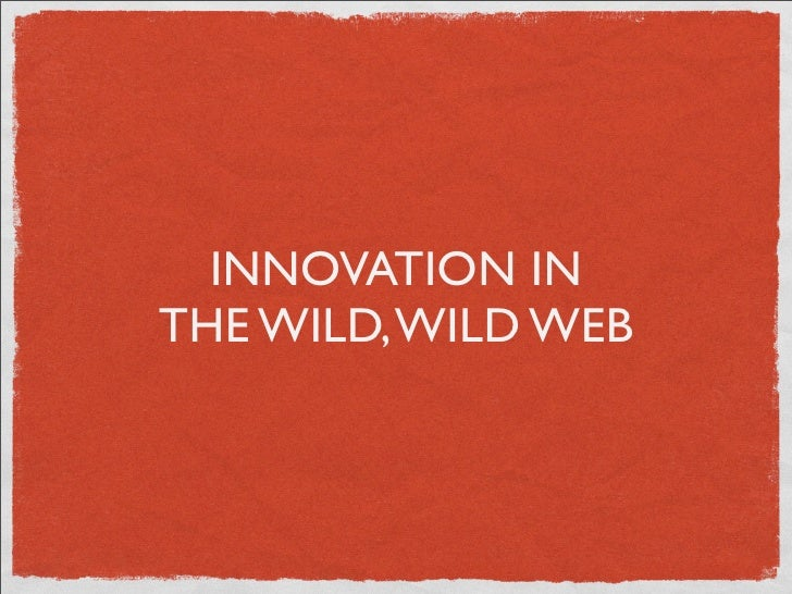 INNOVATION IN THE WILD, WILD WEB