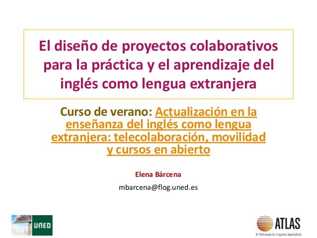 El diseño de proyectos colaborativos para la práctica y el aprendizaje del inglés como lengua extranjera Curso de verano: ...