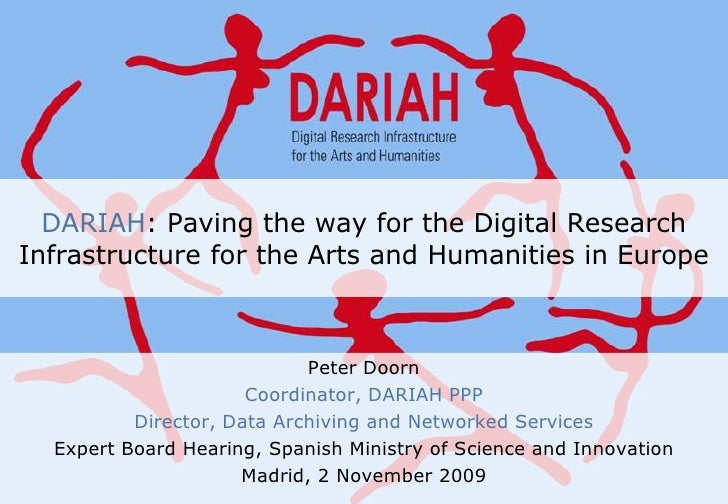 DARIAH: Paving the way for the Digital Research Infrastructure for the Arts and Humanities in Europe<br />Peter Doorn<br /...