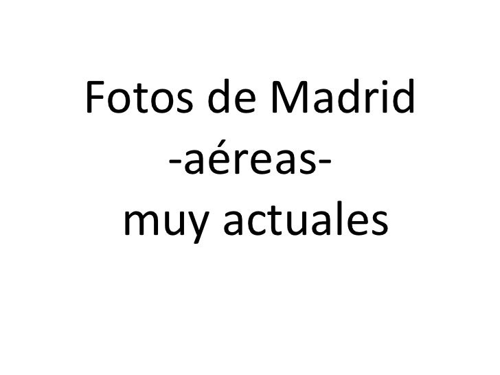 Fotos de Madrid -aéreas-  muy actuales