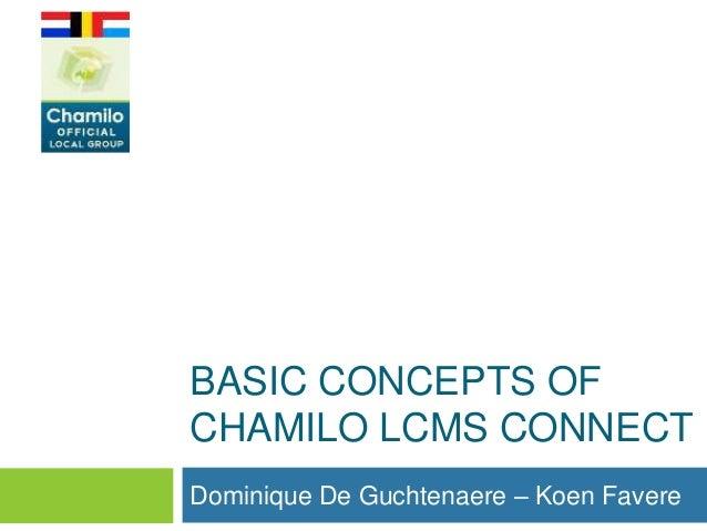 BASIC CONCEPTS OF CHAMILO LCMS CONNECT Dominique De Guchtenaere – Koen Favere