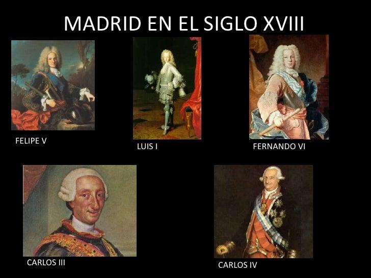 MADRID EN EL SIGLO XVIII<br />FELIPE V<br />LUIS I<br />FERNANDO VI<br />CARLOS III<br />CARLOS IV<br />