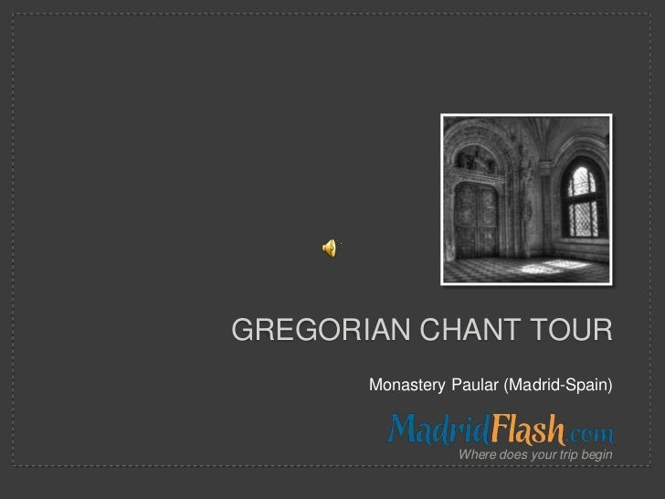 GREGORIAN CHANT TOUR       Monastery Paular (Madrid-Spain)                  Where does your trip begin