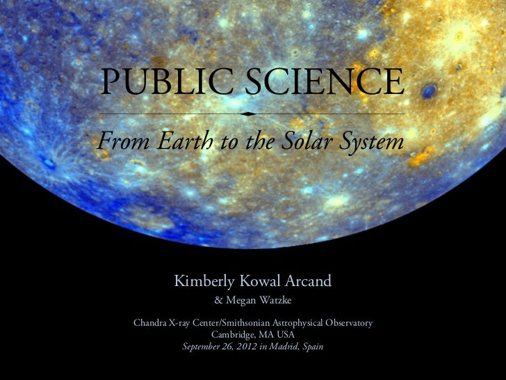 PUBLIC SCIENCEFrom Earth to the Solar System            Kimberly Kowal Arcand                      & Megan Watzke   Chandr...