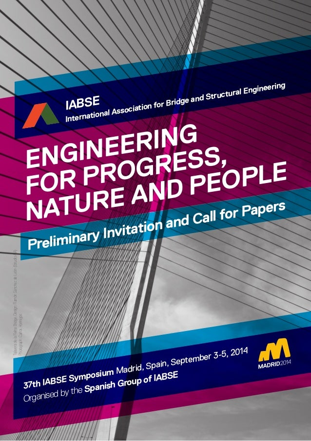 ENGINEERING FOR PROGRESS, NATURE AND PEOPLE Preliminary Invitation and Call for Papers 37th IABSE Symposium Madrid, Spain,...