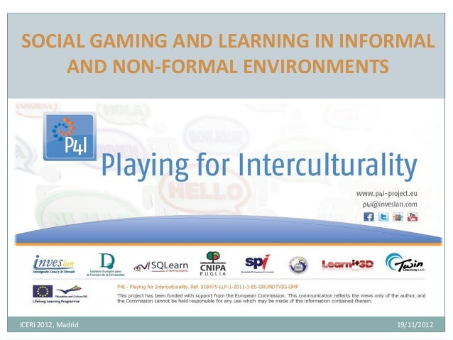 SOCIAL GAMING AND LEARNING IN INFORMAL    AND NON-FORMAL ENVIRONMENTSICERI 2012, Madrid                19/11/2012