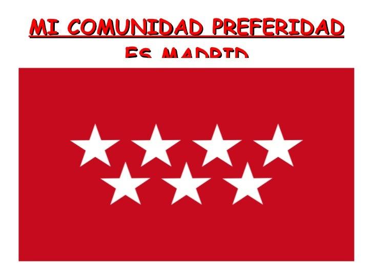 MI COMUNIDAD PREFERIDAD ES MADRID