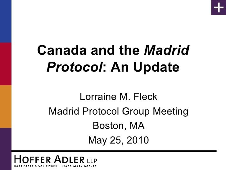 Canada and the  Madrid Protocol : An Update Lorraine M. Fleck Madrid Protocol Group Meeting Boston, MA May 25, 2010