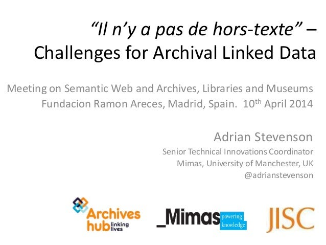 Meeting on Semantic Web and Archives, Libraries and Museums n n Areces, Madrid, Spain. 10th April 2014 Adrian Stevenson Se...
