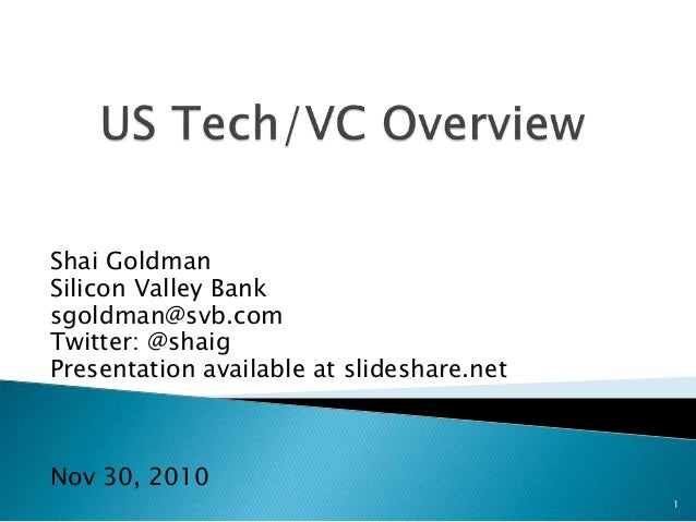 Shai Goldman Silicon Valley Bank sgoldman@svb.com Twitter: @shaig Presentation available at slideshare.net Nov 30, 2010 1