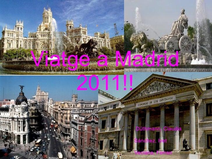 Viatge a Madrid 2011!! Düthmann, Claudia Sánchez, Ivet Veciana, Ferran
