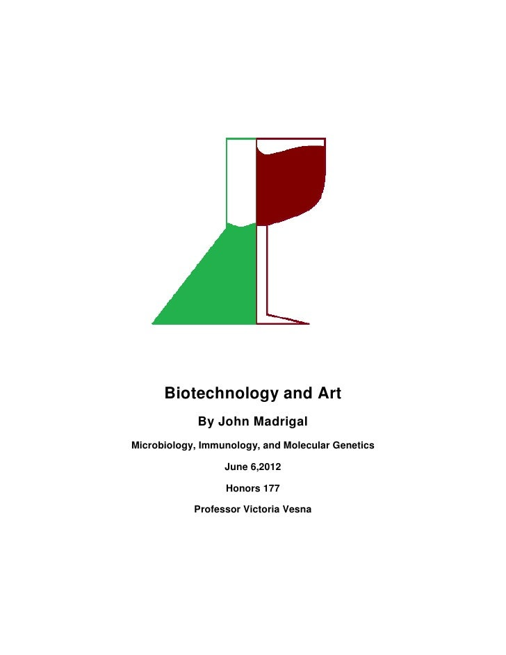 Biotechnology and Art             By John MadrigalMicrobiology, Immunology, and Molecular Genetics                  June 6...