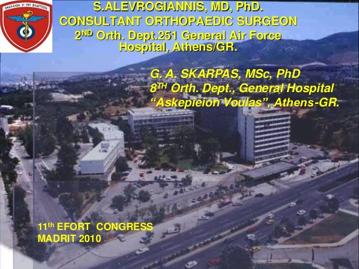 S.ALEVROGIANNIS, MD, PhD.   CONSULTANT ORTHOPAEDIC SURGEON     2ND Orth. Dept.251 General Air Force             Hospital, ...