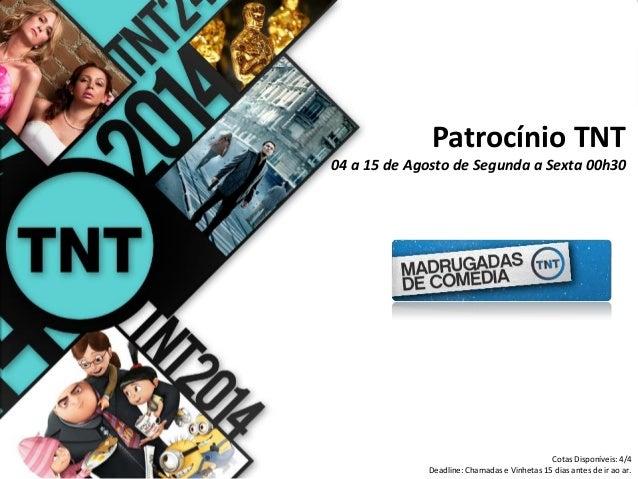 Patrocínio TNT 04 a 15 de Agosto de Segunda a Sexta 00h30 Cotas Disponíveis: 4/4 Deadline: Chamadas e Vinhetas 15 dias ant...