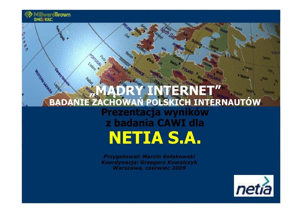 """""""MĄDRY INTERNET"""" BADANIE ZACHOWAŃ POLSKICH INTERNAUTÓW          Prezentacja wyników           z badania CAWI dla          ..."""