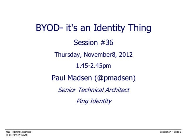 BYOD- its an Identity Thing                                    BYOD                                   Session #36         ...