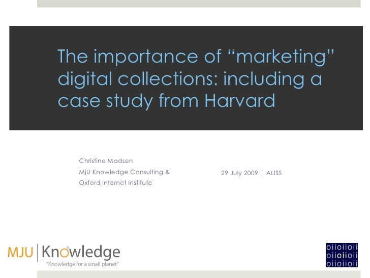 """The importance of """"marketing"""" digital collections: including a case study from Harvard <ul><li>29 July 2009   ALISS </li><..."""