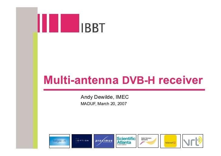 Multi-antenna DVB-H receiver       Andy Dewilde, IMEC       MADUF, March 20, 2007
